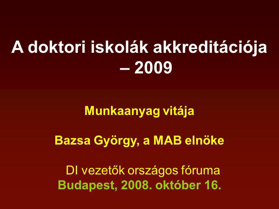 A doktori iskolák akkreditációja – 2009 Munkaanyag vitája Bazsa György, a MAB elnöke DI vezetők országos fóruma Budapest, 2008.