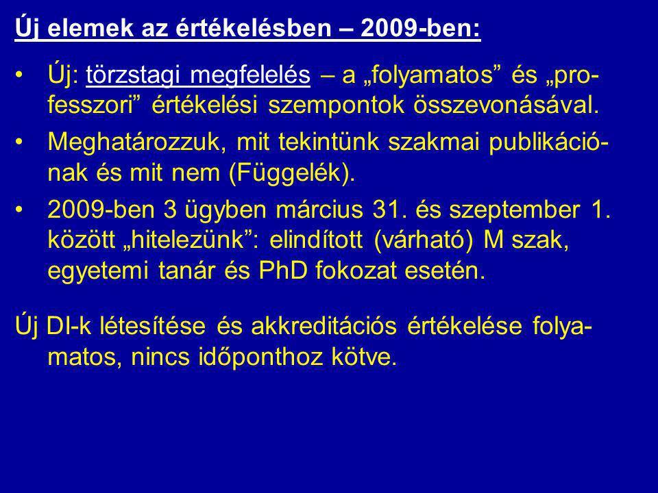 """Új elemek az értékelésben – 2009-ben: •Új: törzstagi megfelelés – a """"folyamatos és """"pro- fesszori értékelési szempontok összevonásával."""