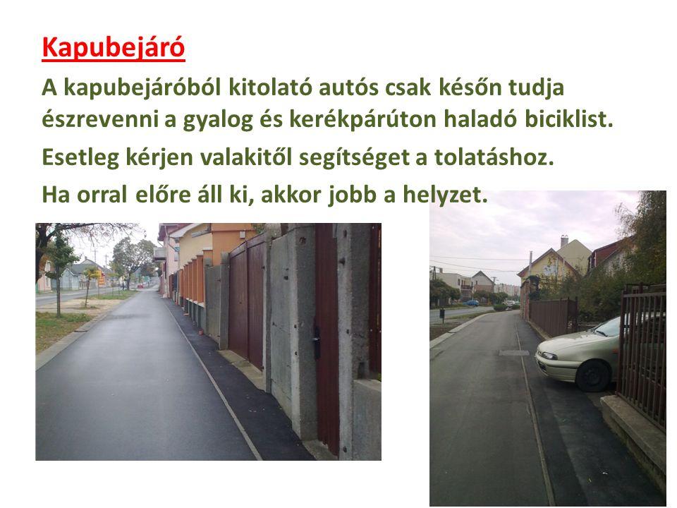 Kapubejáró A kapubejáróból kitolató autós csak későn tudja észrevenni a gyalog és kerékpárúton haladó biciklist. Esetleg kérjen valakitől segítséget a