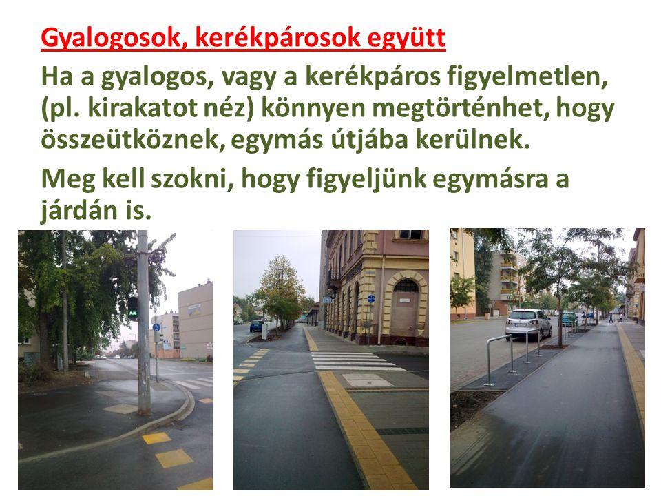 Gyalogosok, kerékpárosok együtt Ha a gyalogos, vagy a kerékpáros figyelmetlen, (pl. kirakatot néz) könnyen megtörténhet, hogy összeütköznek, egymás út