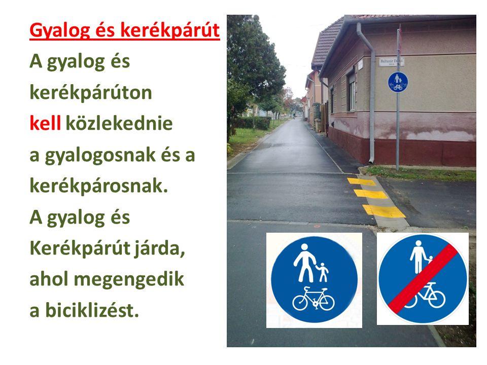 Gyalog és kerékpárút A gyalog és kerékpárúton kell közlekednie a gyalogosnak és a kerékpárosnak. A gyalog és Kerékpárút járda, ahol megengedik a bicik