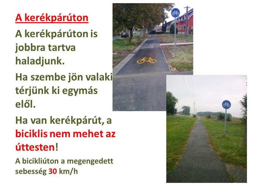 A kerékpárúton A kerékpárúton is jobbra tartva haladjunk. Ha szembe jön valaki, térjünk ki egymás elől. Ha van kerékpárút, a biciklis nem mehet az útt