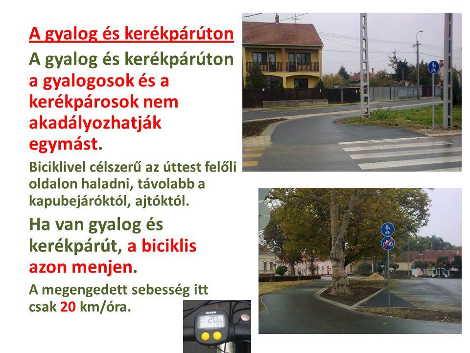 A gyalog és kerékpárúton A gyalog és kerékpárúton a gyalogosok és a kerékpárosok nem akadályozhatják egymást. Biciklivel célszerű az úttest felőli old