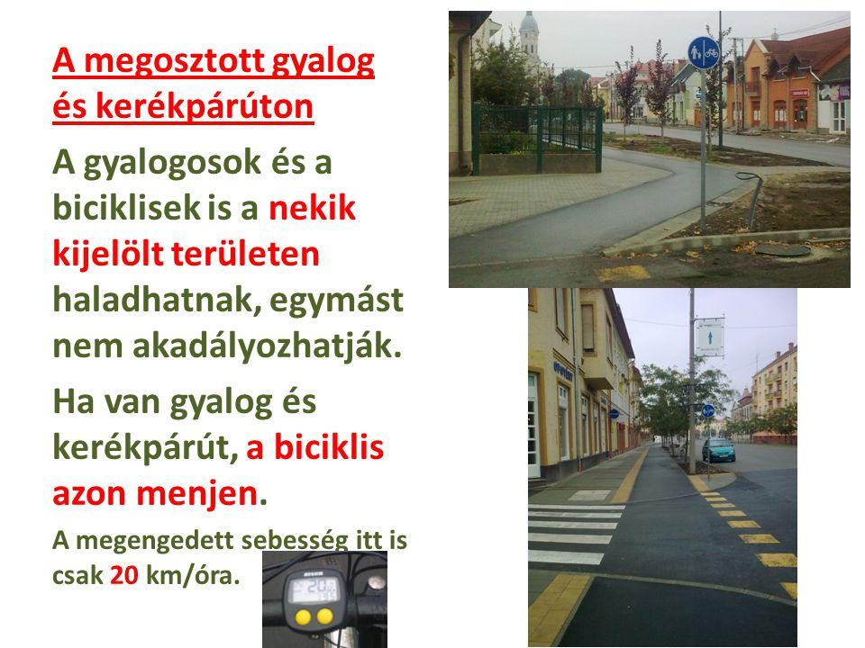 A megosztott gyalog és kerékpárúton A gyalogosok és a biciklisek is a nekik kijelölt területen haladhatnak, egymást nem akadályozhatják. Ha van gyalog