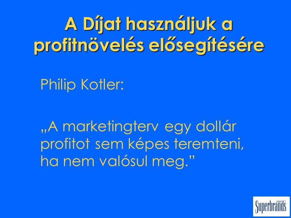 """A Díjat használjuk a profitnövelés elősegítésére Philip Kotler: """"A marketingterv egy dollár profitot sem képes teremteni, ha nem valósul meg."""