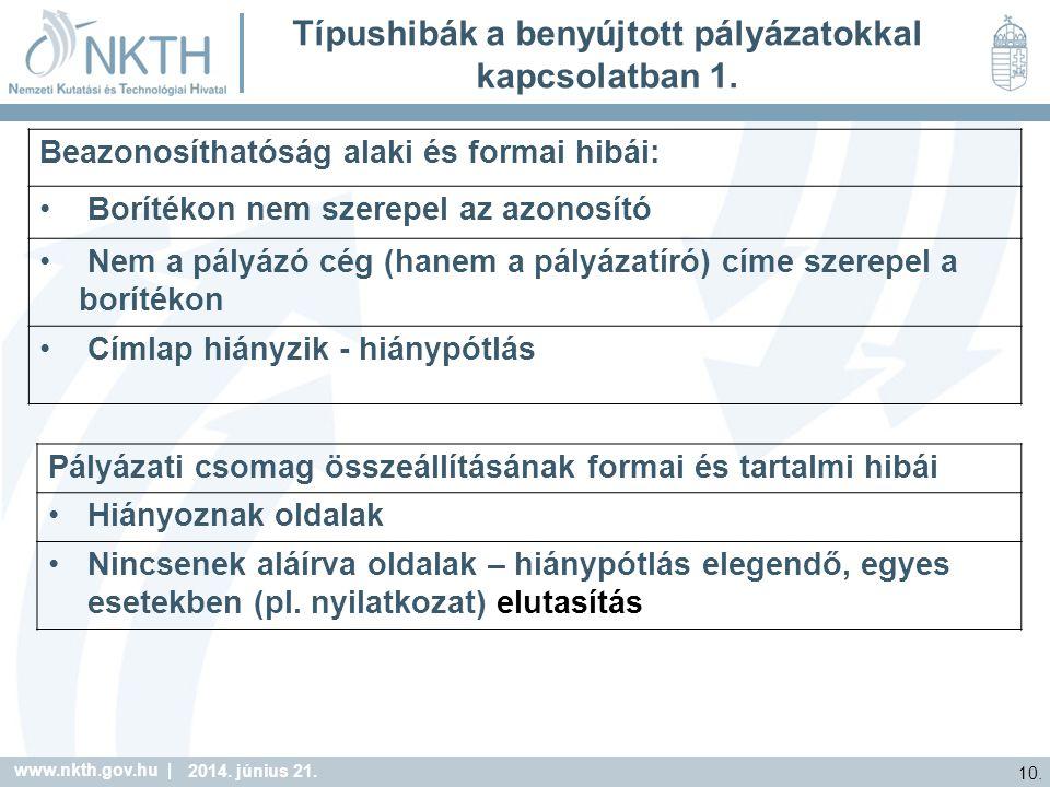 www.nkth.gov.hu | 10. 2014. június 21. Típushibák a benyújtott pályázatokkal kapcsolatban 1.