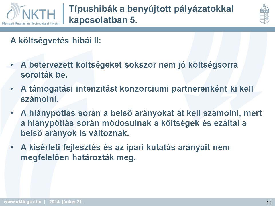 www.nkth.gov.hu | 14. 2014. június 21. Típushibák a benyújtott pályázatokkal kapcsolatban 5.