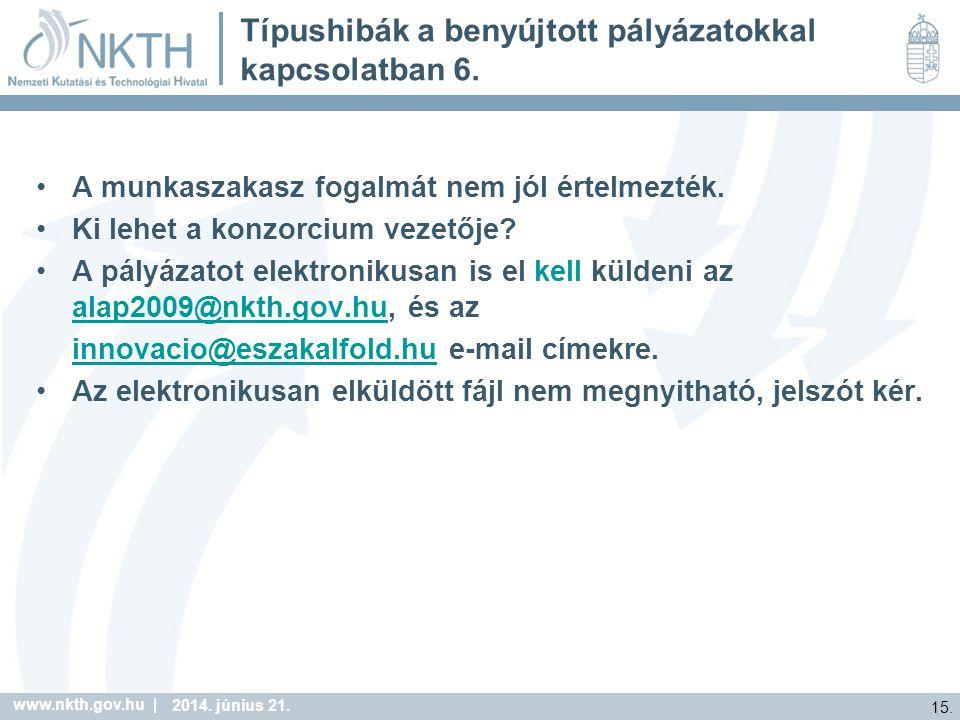 www.nkth.gov.hu | 15. 2014. június 21. Típushibák a benyújtott pályázatokkal kapcsolatban 6.