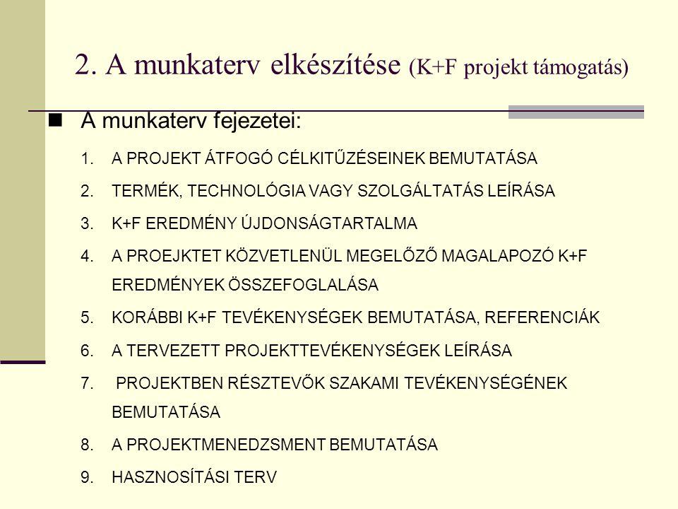 2. A munkaterv elkészítése (K+F projekt támogatás)  A munkaterv fejezetei: 1.A PROJEKT ÁTFOGÓ CÉLKITŰZÉSEINEK BEMUTATÁSA 2.TERMÉK, TECHNOLÓGIA VAGY S