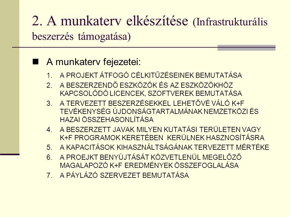 2. A munkaterv elkészítése (Infrastrukturális beszerzés támogatása)  A munkaterv fejezetei: 1.A PROJEKT ÁTFOGÓ CÉLKITŰZÉSEINEK BEMUTATÁSA 2.A BESZERZ