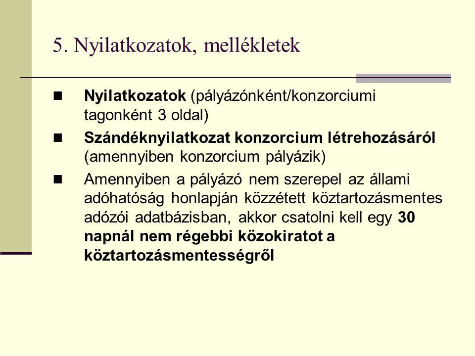 5. Nyilatkozatok, mellékletek  Nyilatkozatok (pályázónként/konzorciumi tagonként 3 oldal)  Szándéknyilatkozat konzorcium létrehozásáról (amennyiben