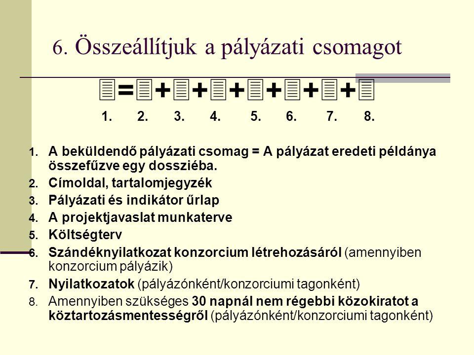 6. Összeállítjuk a pályázati csomagot  =  +  +  +  +  +  +  1. 2. 3. 4. 5. 6. 7. 8. 1. A beküldendő pályázati csomag = A pályázat eredeti péld