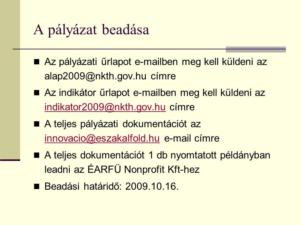 A pályázat beadása  Az pályázati űrlapot e-mailben meg kell küldeni az alap2009@nkth.gov.hu címre  Az indikátor űrlapot e-mailben meg kell küldeni a