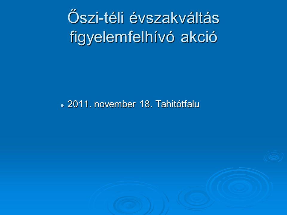 Őszi-téli évszakváltás figyelemfelhívó akció  2011. november 18. Tahitótfalu