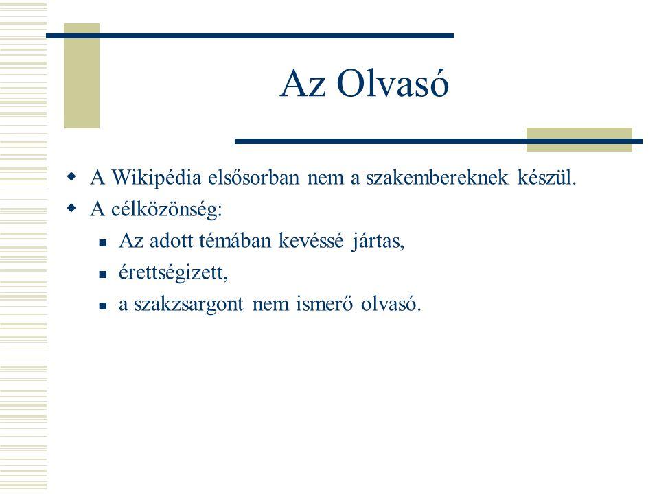 Az Olvasó  A Wikipédia elsősorban nem a szakembereknek készül.  A célközönség:  Az adott témában kevéssé jártas,  érettségizett,  a szakzsargont