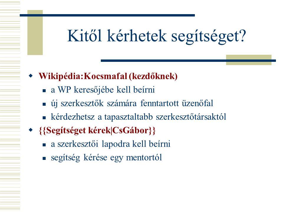 Kitől kérhetek segítséget?  Wikipédia:Kocsmafal (kezdőknek)  a WP keresőjébe kell beírni  új szerkesztők számára fenntartott üzenőfal  kérdezhetsz