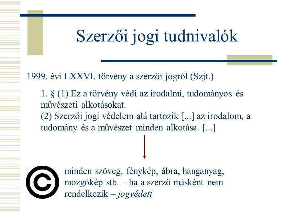 Szerzői jogi tudnivalók 1999. évi LXXVI. törvény a szerzői jogról (Szjt.) 1. § (1) Ez a törvény védi az irodalmi, tudományos és művészeti alkotásokat.