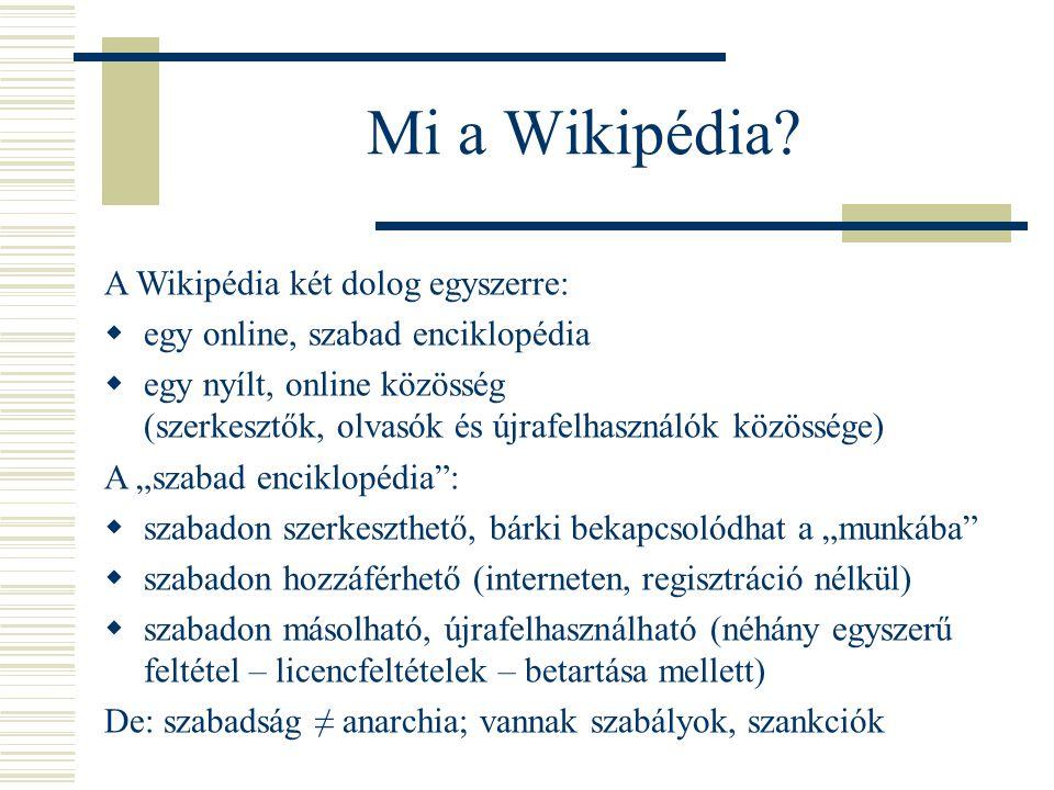 Mi a Wikipédia? A Wikipédia két dolog egyszerre:  egy online, szabad enciklopédia  egy nyílt, online közösség (szerkesztők, olvasók és újrafelhaszná