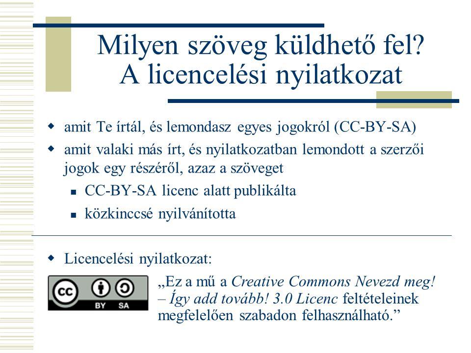 Milyen szöveg küldhető fel? A licencelési nyilatkozat  amit Te írtál, és lemondasz egyes jogokról (CC-BY-SA)  amit valaki más írt, és nyilatkozatban