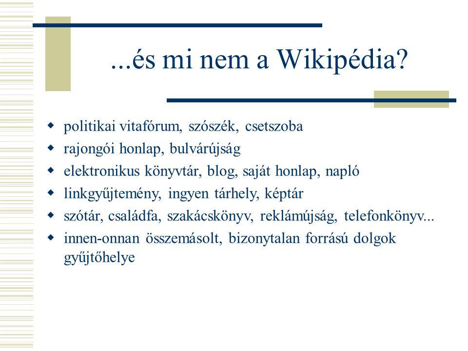 ...és mi nem a Wikipédia?  politikai vitafórum, szószék, csetszoba  rajongói honlap, bulvárújság  elektronikus könyvtár, blog, saját honlap, napló