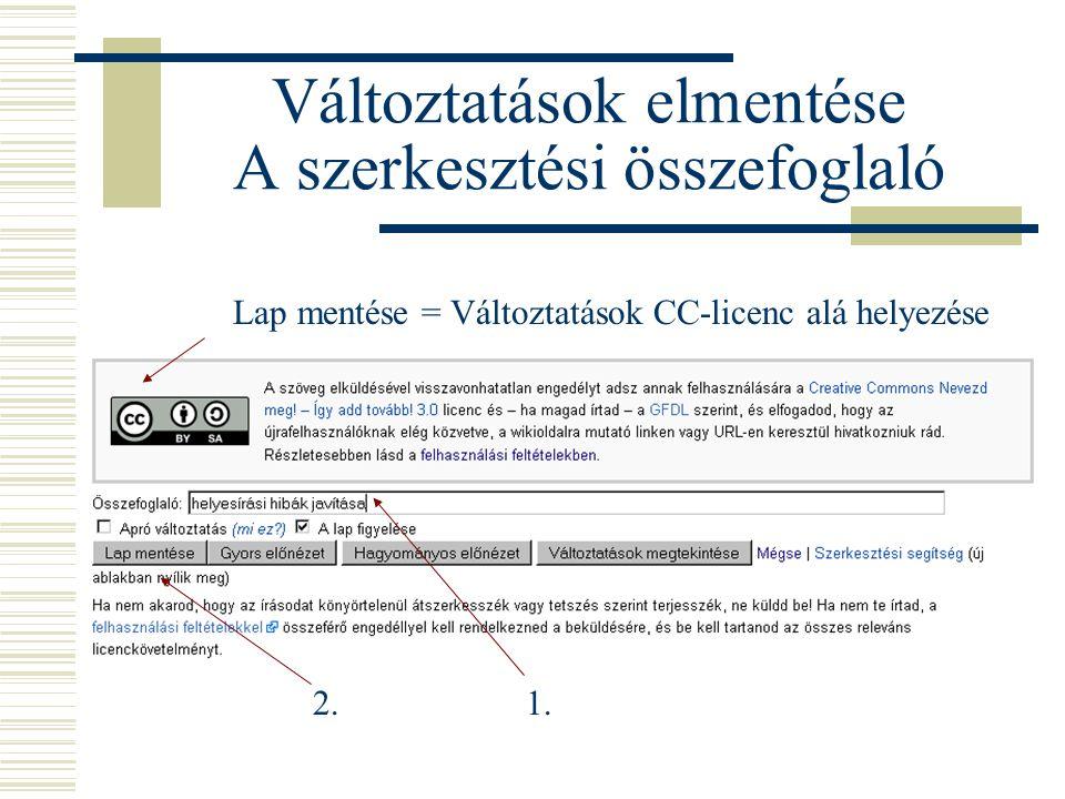 Változtatások elmentése A szerkesztési összefoglaló 2. 1. Lap mentése = Változtatások CC-licenc alá helyezése