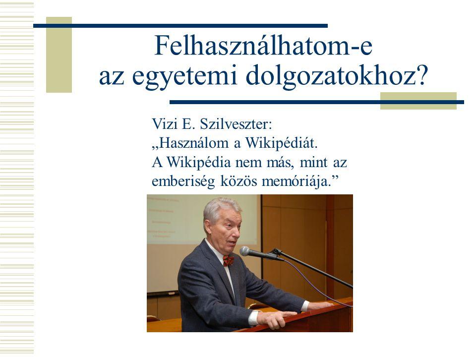"""Felhasználhatom-e az egyetemi dolgozatokhoz? Vizi E. Szilveszter: """"Használom a Wikipédiát. A Wikipédia nem más, mint az emberiség közös memóriája."""""""