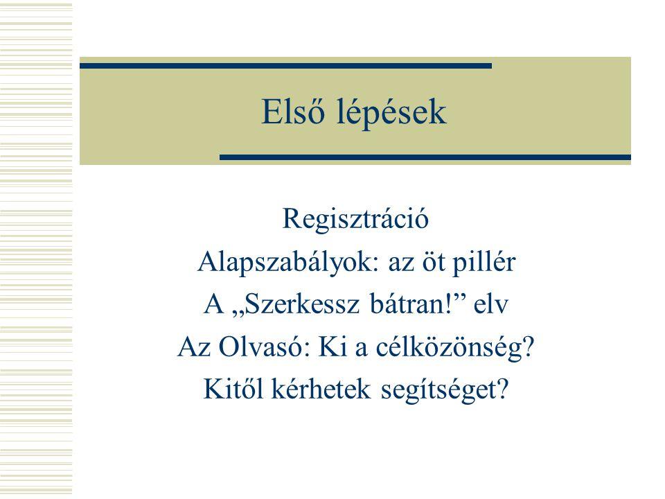"""Első lépések Regisztráció Alapszabályok: az öt pillér A """"Szerkessz bátran! elv Az Olvasó: Ki a célközönség."""