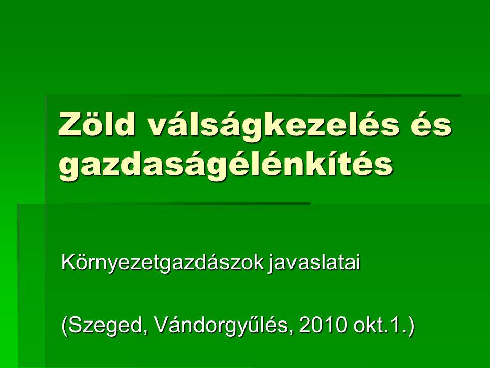 Zöld válságkezelés és gazdaságélénkítés Környezetgazdászok javaslatai (Szeged, Vándorgyűlés, 2010 okt.1.)