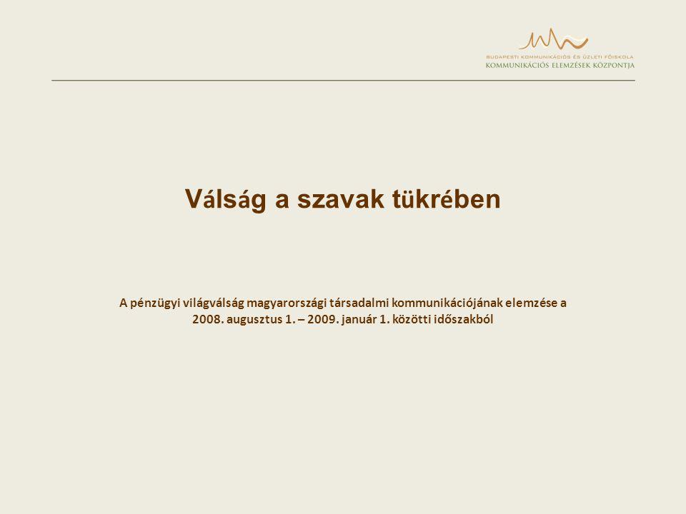 V á ls á g a szavak t ü kr é ben A pénzügyi világválság magyarországi társadalmi kommunikációjának elemzése a 2008.