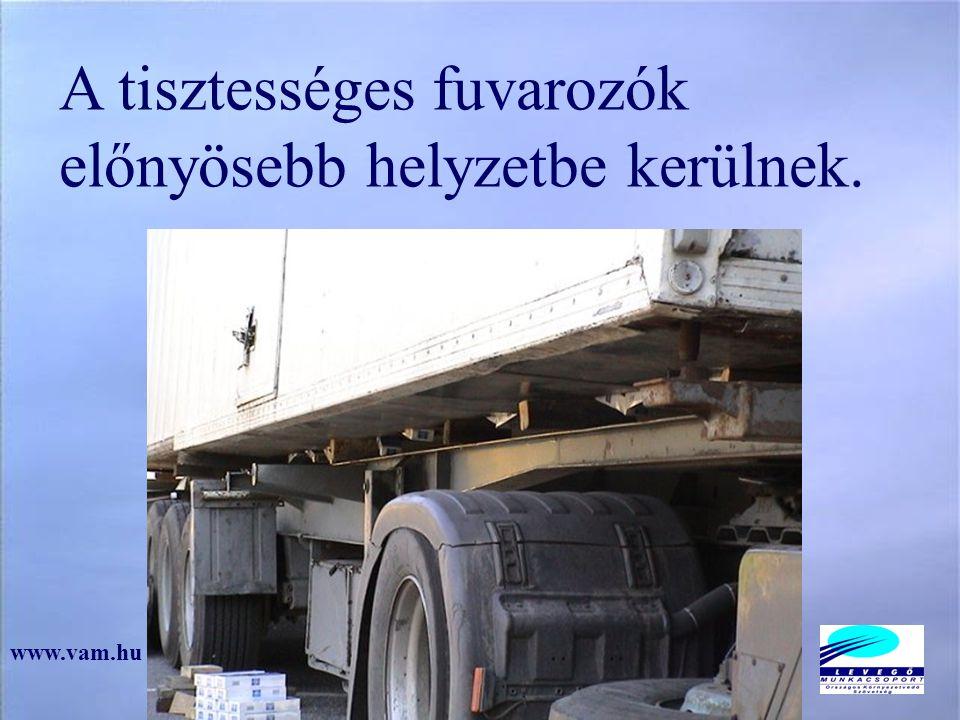 A tisztességes fuvarozók előnyösebb helyzetbe kerülnek. www.vam.hu