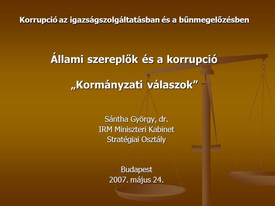 """Korrupció az igazságszolgáltatásban és a bűnmegelőzésben Állami szereplők és a korrupció """"Kormányzati válaszok Sántha György, dr."""