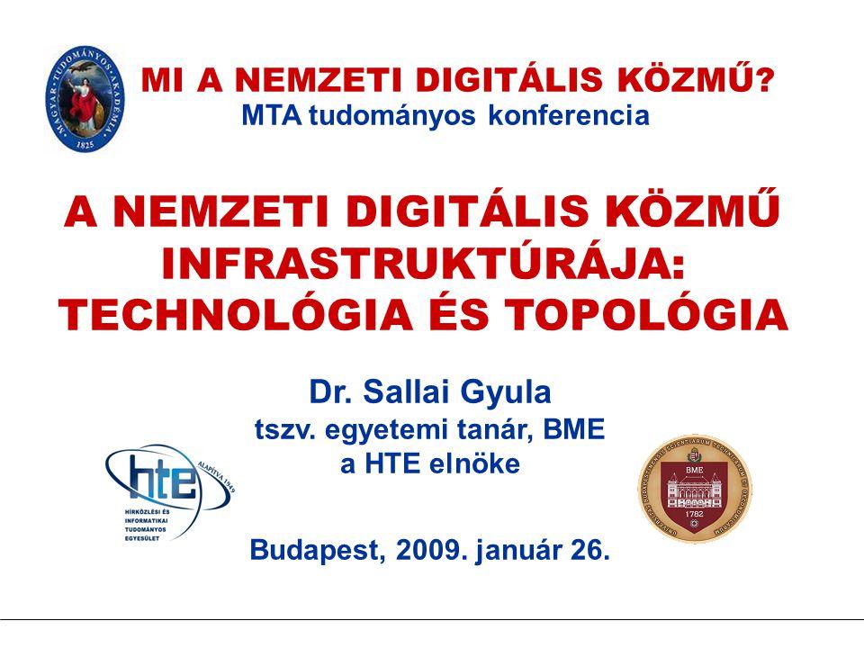 MI A NEMZETI DIGITÁLIS KÖZMŰ? MTA tudományos konferencia A NEMZETI DIGITÁLIS KÖZMŰ INFRASTRUKTÚRÁJA: TECHNOLÓGIA ÉS TOPOLÓGIA Dr. Sallai Gyula tszv. e