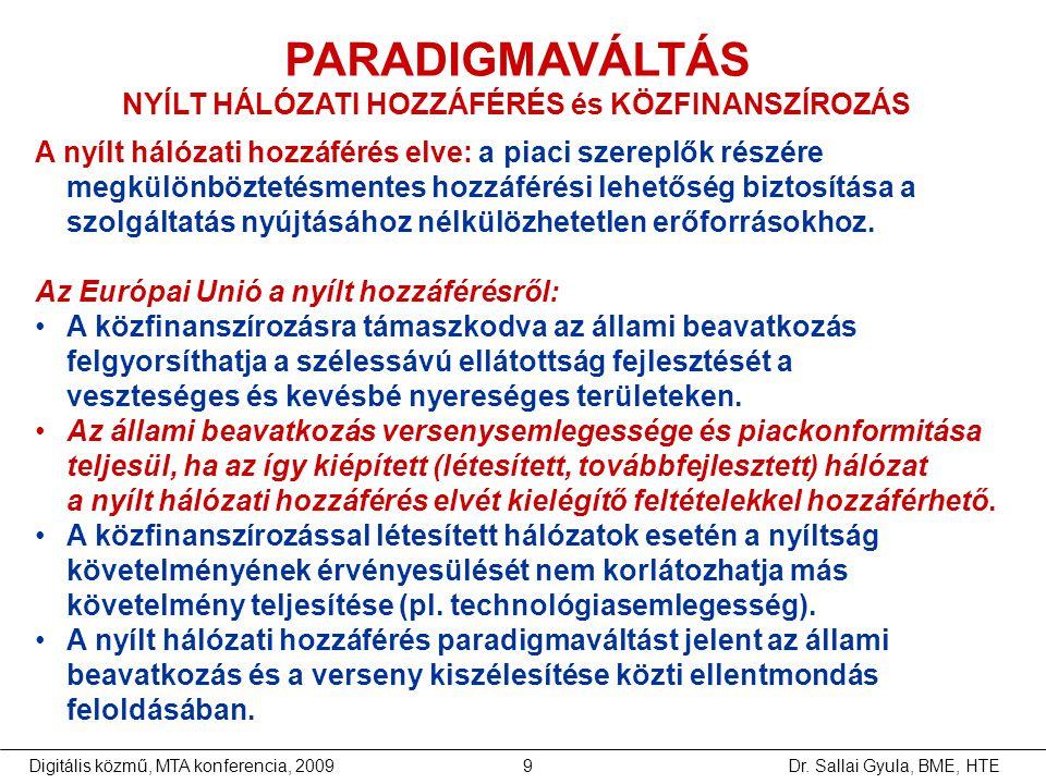 Dr. Sallai Gyula, BME, HTEDigitális közmű, MTA konferencia, 20099 A nyílt hálózati hozzáférés elve: a piaci szereplők részére megkülönböztetésmentes h