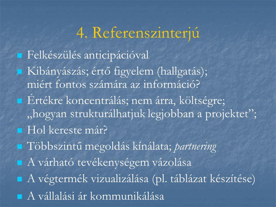 4. Referenszinterjú   Felkészülés anticipációval   Kibányászás; értő figyelem (hallgatás); miért fontos számára az információ?   Értékre koncent