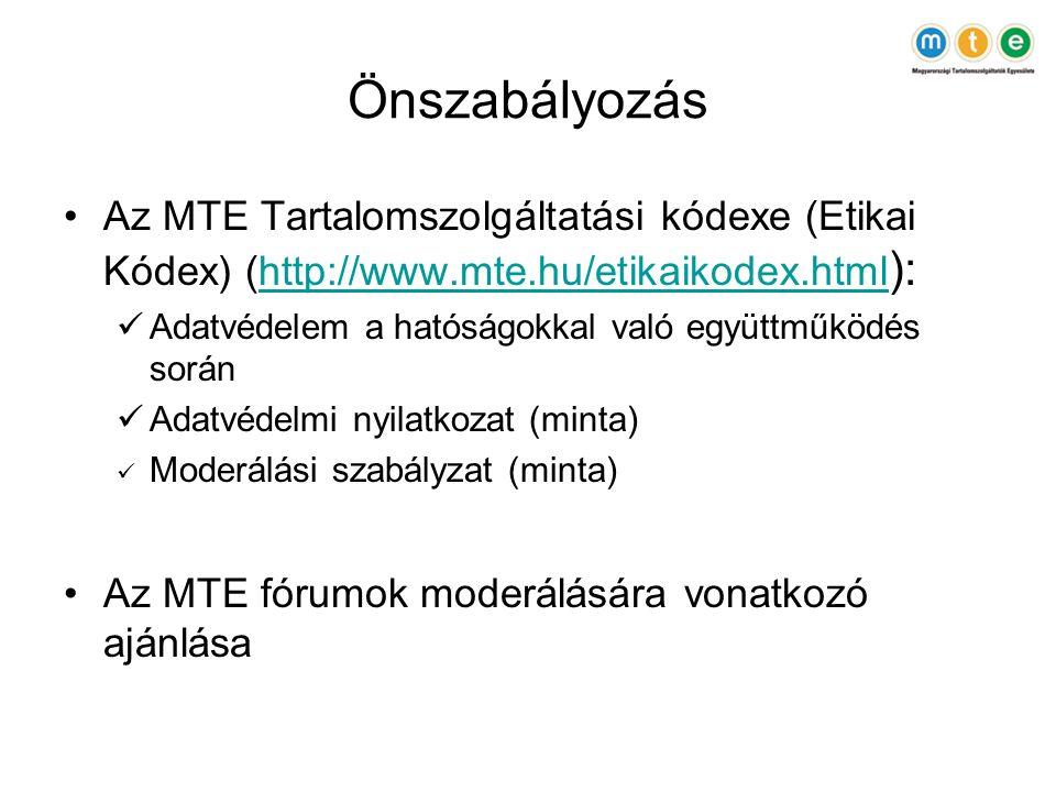 Önszabályozás •Az MTE Tartalomszolgáltatási kódexe (Etikai Kódex) (http://www.mte.hu/etikaikodex.html ):http://www.mte.hu/etikaikodex.html  Adatvédelem a hatóságokkal való együttműködés során  Adatvédelmi nyilatkozat (minta)  Moderálási szabályzat (minta) •Az MTE fórumok moderálására vonatkozó ajánlása