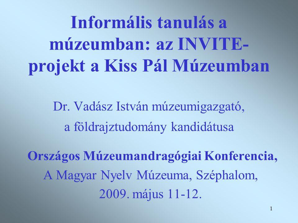 1 Informális tanulás a múzeumban: az INVITE- projekt a Kiss Pál Múzeumban Dr.