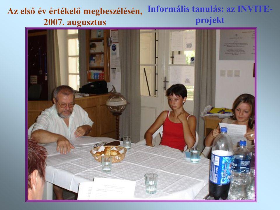 16 Informális tanulás: az INVITE- projekt Az első év értékelő megbeszélésén, 2007. augusztus