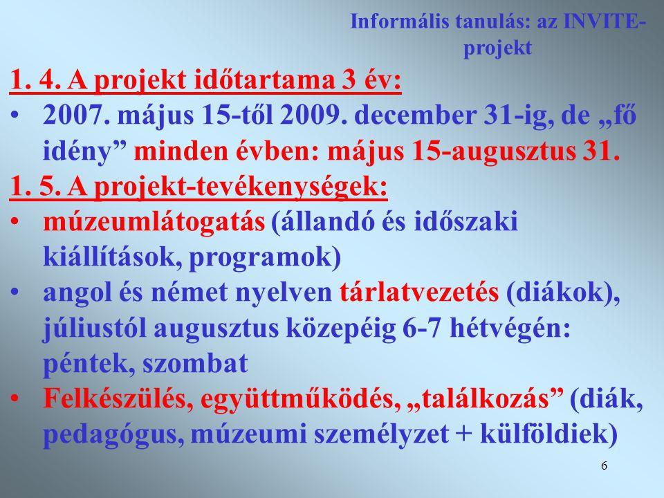 6 Informális tanulás: az INVITE- projekt 1. 4. A projekt időtartama 3 év: •2007.
