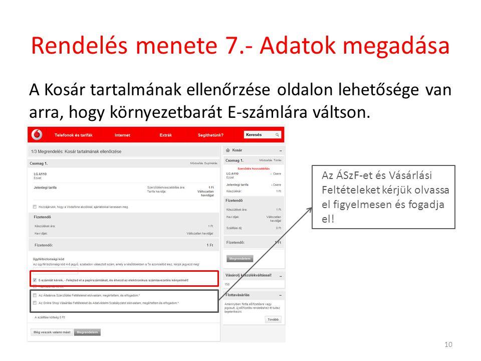 Rendelés menete 7.- Adatok megadása A Kosár tartalmának ellenőrzése oldalon lehetősége van arra, hogy környezetbarát E-számlára váltson. 10 Az ÁSzF-et