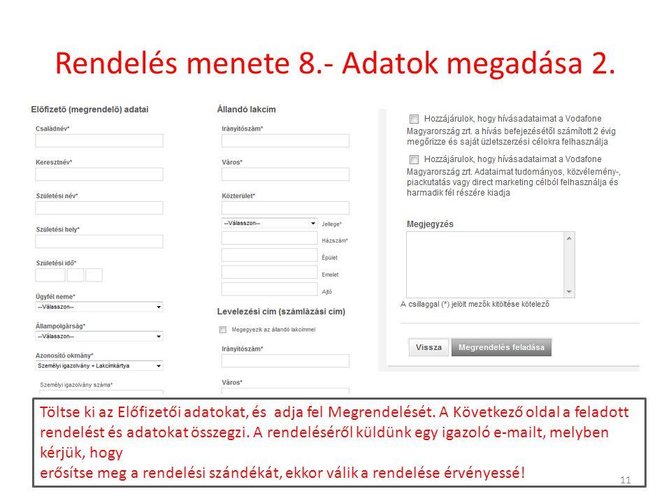 Rendelés menete 8.- Adatok megadása 2. 11 Töltse ki az Előfizetői adatokat, és adja fel Megrendelését. A Következő oldal a feladott rendelést és adato