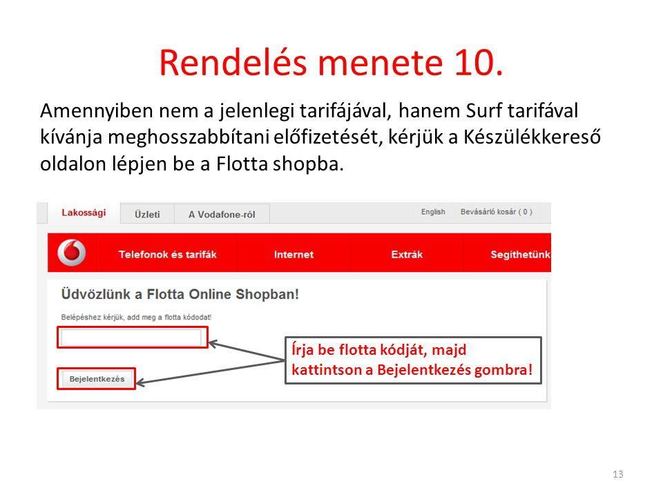 Rendelés menete 10. 13 Amennyiben nem a jelenlegi tarifájával, hanem Surf tarifával kívánja meghosszabbítani előfizetését, kérjük a Készülékkereső old