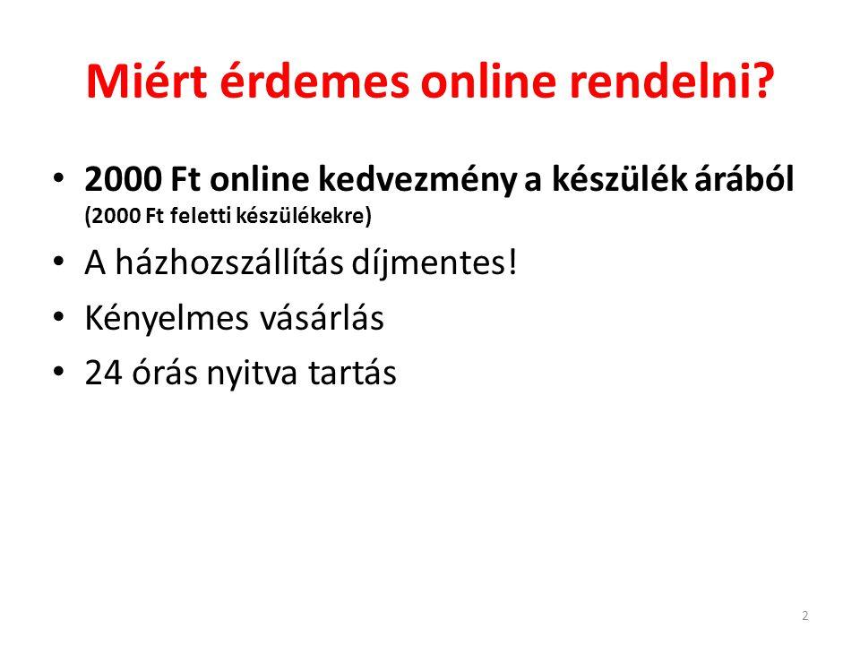Miért érdemes online rendelni? • 2000 Ft online kedvezmény a készülék árából (2000 Ft feletti készülékekre) • A házhozszállítás díjmentes! • Kényelmes