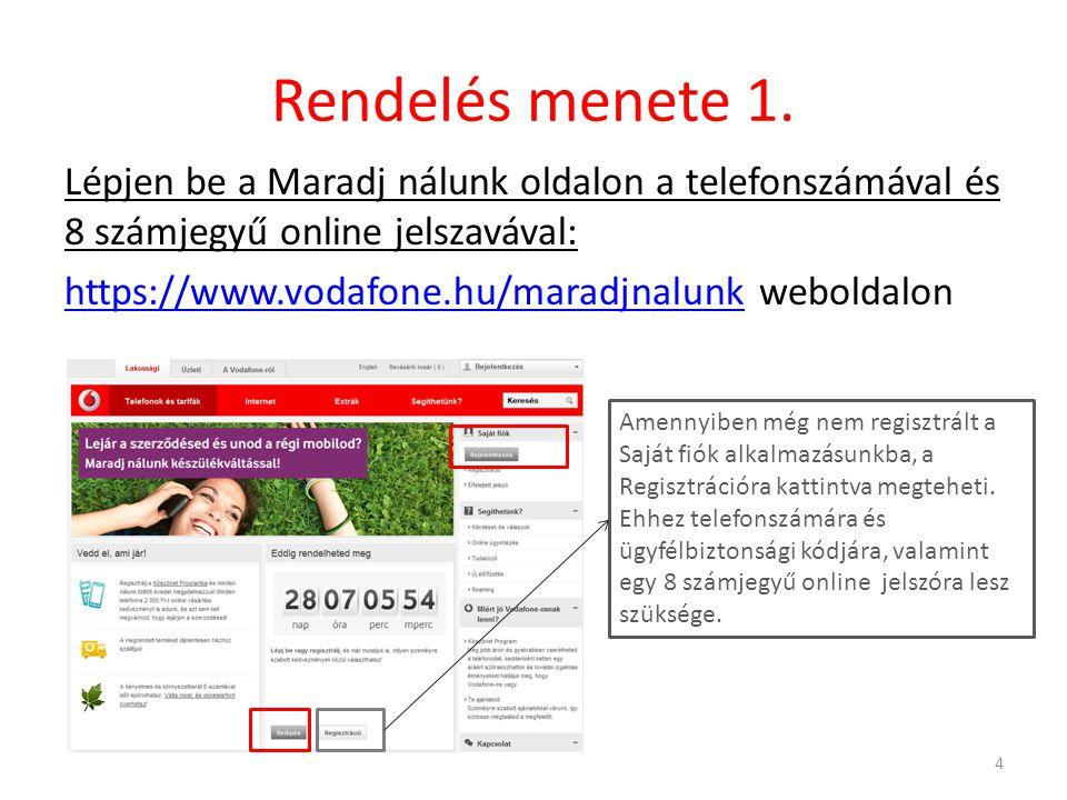 Rendelés menete 1. Lépjen be a Maradj nálunk oldalon a telefonszámával és 8 számjegyű online jelszavával: https://www.vodafone.hu/maradjnalunkhttps://