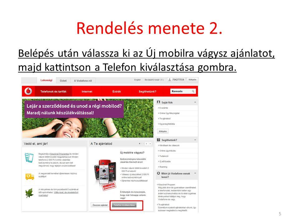 Rendelés menete 2. Belépés után válassza ki az Új mobilra vágysz ajánlatot, majd kattintson a Telefon kiválasztása gombra. 5