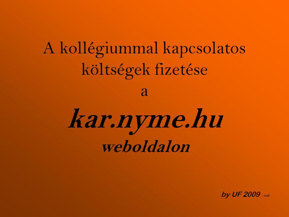 A kollégiummal kapcsolatos költségek fizetése a kar.nyme.hu weboldalon by UF 2009 - roli