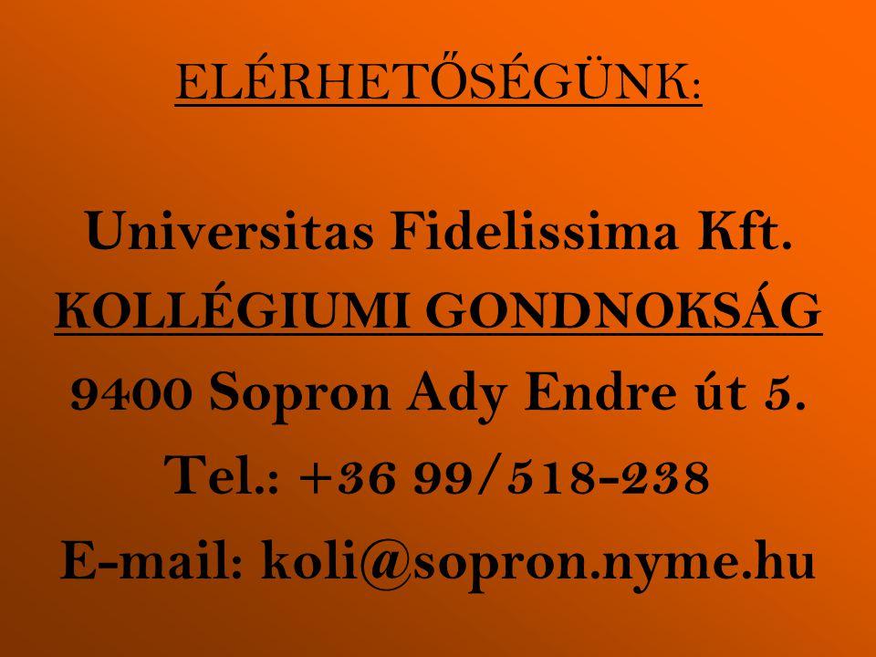 ELÉRHET Ő SÉGÜNK: Universitas Fidelissima Kft. KOLLÉGIUMI GONDNOKSÁG 9400 Sopron Ady Endre út 5. Tel.: +36 99/518-238 E-mail: koli@sopron.nyme.hu