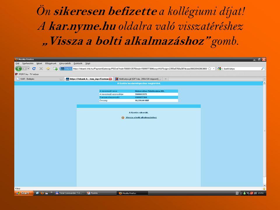 """Ön sikeresen befizette a kollégiumi díjat! A kar.nyme.hu oldalra való visszatéréshez """"Vissza a bolti alkalmazáshoz"""" gomb."""