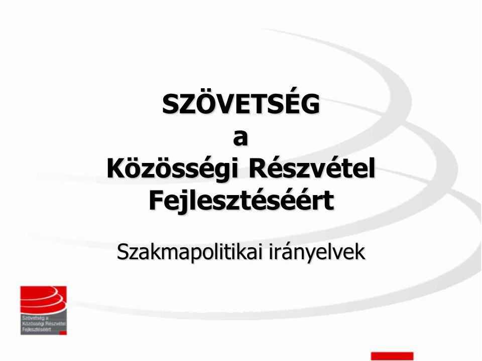 SZÖVETSÉG a Közösségi Részvétel Fejlesztéséért Szakmapolitikai irányelvek