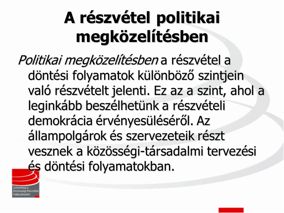 A részvétel politikai megközelítésben Politikai megközelítésben a részvétel a döntési folyamatok különböző szintjein való részvételt jelenti.