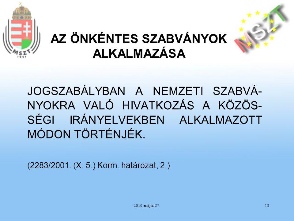 2010. május 27.13 JOGSZABÁLYBAN A NEMZETI SZABVÁ- NYOKRA VALÓ HIVATKOZÁS A KÖZÖS- SÉGI IRÁNYELVEKBEN ALKALMAZOTT MÓDON TÖRTÉNJÉK. (2283/2001. (X. 5.)
